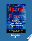 The Beauty of the Beast: Breathing New Life Into Organizations (Large Print 16pt) Into 20 Renewal And Design Principles That Teach