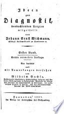 Ideen zur Diagnostik, beobachtenden Aerzten mitgetheilt von Johann Ernst Wichmann, Königl. Leibmedicus zu Hannover [et]c