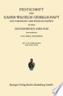 Festschrift der Kaiser Wilhelm Gesellschaft ƶur Förderung der Wissenschaften ƶu ihrem Ƶehnjährigen Jubiläum Dargebracht von ihren Instituten