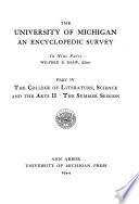 The University of Michigan, an Encyclopedic Survey ...: pt. 3. College of Literature, Science, and the Arts, I. pt. 4. College of Literature, Science, and the Arts, II. Summer session. pt. 5. Medical School. University Hospital. Law School