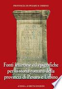 Fonti letterarie ed epigrafiche per la storia romana della provincia di Pesaro e Urbino