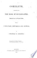 Coheleth, commonly called the Book of Ecclesiastes: translated from the original Hebrew, with a commentary, historical and critical. By Christian D. Ginsburg