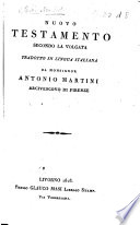 Nuovo Testamento secondo la Volgata, tradotto in lingua itlaiana da Monsignor Antonio Martini, arcivescovo di Firenze
