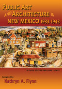 Public Art and Architecture in New Mexico 1933 1943 Or Out Of The Way Places? Do