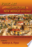 Public Art and Architecture in New Mexico 1933-1943 Or Out Of The Way Places? Do You