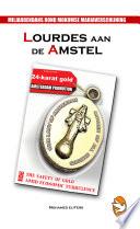 Lourdes aan de Amstel - Miljardendans rond Mokumse Mariaverschijningen