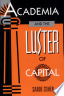 Academia and the Luster of Capital Book PDF