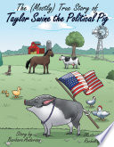 The  Mostly  True Story of Taylor Swine the Political Pig