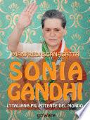 Sonia Gandhi. L'italiana più potente del mondo