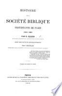 Histoire de la Société Biblique Protestante de Paris (1818 à 1868). Avec des notices biographiques par F. Schickler, etc