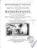 Developpement nouveau de la partie elementaire des mathematiques, prise dans toute son etendue par Louis Bertrand, professeur de mathematiques a Geneve, ... En deux volumes. Tome premier [-second]