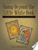 Going Beyond the Little White Book: A Contemporary Guide to Tarot Cards Offer Valuable Insights And Guidance