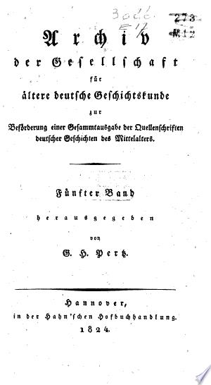 Archiv der Gesellschaft für ältere deutsche Geschichtkunde zur Beförderung einer Gesammtausgabe der Quellenschriften deutscher Geschichte des Mittelalters