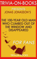The 100 Year Old Man Who Climbed Out the Window and Disappeared by Jonas Jonasson  Trivia On Books