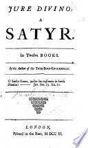 Jure Divino  a satyr  In twelve books  By the author of The True Born Englishman  The preface signed  D  F   i e  D  Defoe  With a portrait