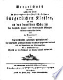 Verzeichniss aller derer, welche sich sowohl in den churfürstlichen höhern bürgerlichen Klassen, als auch in den deutschen Schulen der churfürstlichen Haupt- und Residenzstadt München besonders ausgezeichnet haben und ... öffentlich mit Preisen beschenkt worden sind