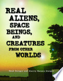 Real Aliens  Space Beings  and Creatures from Other Worlds