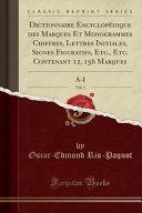 Dictionnaire Encyclopédique des Marques Et Monogrammes Chiffres, Lettres Initiales, Signes Figuratifs, Etc., Etc. Contenant 12, 156 Marques, Vol. 1