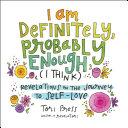 I Am Definitely, Probably Enough (I Think) Book
