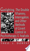 Gaslighthing The Double Whammy Interrogation And Other Methods Of Covert Control In Psychotherapy And Analysis