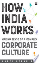 How India Works  Making Sense of a Complex Corporate Culture