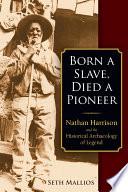 Born A Slave Died A Pioneer