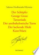 Der Schöpfer ; George Grosz ; Tarzaniade ; Der antibabylonische Turm ; Der lachende Hiob ; Kant/Marx ; Menschheit