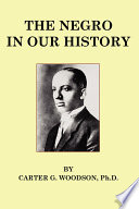 The Negro in Our History [Facsimile Edition] In Our History By Carter