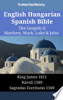 English Hungarian Spanish Bible The Gospels Ii Matthew Mark Luke John
