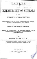 Tables for the Determination of Minerals by Physical Properties Ascertainable by the Aid of Such Simple Instruments as Every Student in the Field Should Have with Him  Based on the Tables of Weisbach  Enlarged  and Furnished with a Set of Mineral Formulas  a Column of Specific Gravities  and One of the Characteristic Blowpipe Reactions