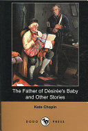 The Father of Desiree s Baby and Other Stories  Dodo Press