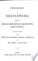 Treasures in Needlework; comprising instructions ... illustrated with useful and ornamental designs, etc. by Mrs. W. and Mrs. P.