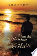 I Am the Decisions That I ve Made