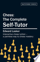 Chess: The Complete Self-Tutor : chess manuals. laskers masterwork has already provided...