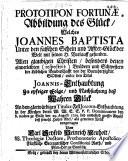 Prototipon Fortun    Abbildung des Gl  ck  Welches Joannes Baptista Unter den falschen Schein und Affter Gl  ck der Welt mit seinen H  Vorlauff gefunden