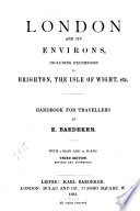 London and Its Environs, Including Excursions to Brighton, the Isle of Wight, Etc