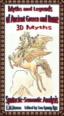 Myths and Legends of Ancient Greece and Rome 3-D [Myths] [Syntactic * Semantic Analysis]