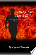 Seventy Two days in Hell  A Story of Sexual Addiction and Deviance and how it Tore a Family Apart