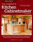 Bob Lang's Complete Kitchen Cabinetmaker: Shop Drawings and Professional Methods for Designing and Constructing Every Kind of Kitchen and Built-In Cabinet