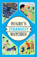 Rugby's Strangest Matches : stories from the past 150 years of the...