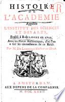 Histoire de l academie appel  e l Institut des sciences et des arts  etabli    Boulogne en 1712  Avec les pi  ces authentiques  d o   l on a tir   les circostances de ce r  cit  Par m  De Limiers