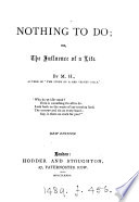 Nothing to do  or  The influence of a life  by M H  Book PDF