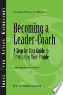 Becoming A Leader Coach A Step By Step Guide To Developing Your People
