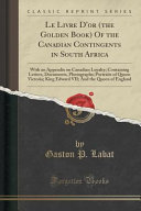 Le Livre D'or (the Golden Book) Of the Canadian Contingents in South Africa