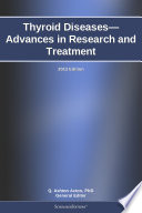 Thyroid Diseases—Advances in Research and Treatment: 2012 Edition