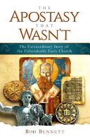 The Apostasy That Wasn T The Extraordinary Story Of The Unbreakable Early Church
