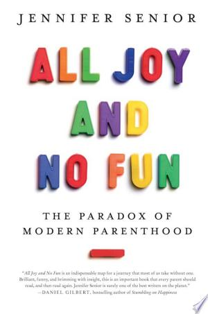 All Joy and No Fun: The Paradox of Modern Parenthood - ISBN:9780349005522