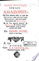 Traité historique sur les Amazones, où l'on trouve tout ce que les auteurs... ont écrit pour ou contre ces Heroines et où l'on apporte quantité de médailles... pour prouver qu'elles ont existé
