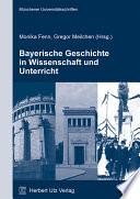 Bayerische Geschichte in Wissenschaft und Unterricht