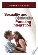 Sexuality and Spirituality  Pursuing Integration Book PDF